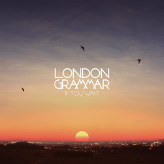 If You Wait - EP - London Grammar