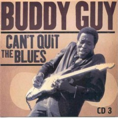 Can't Quit The Blues (CD3) - Buddy Guy