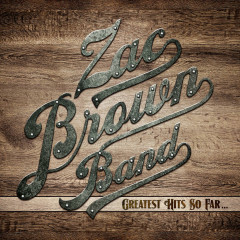 Greatest Hits So Far... - Zac Brown Band