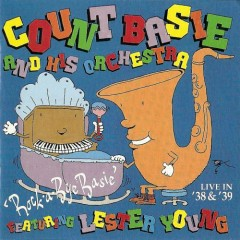 Rock A Bye Basie: Live In '38 & '39 (CD 1) - Count Basie Orchestra