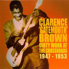 Dirty Work At The Crossroads 1947 - 1953 (CD 1) - Clarence 'Gatemouth' Brown