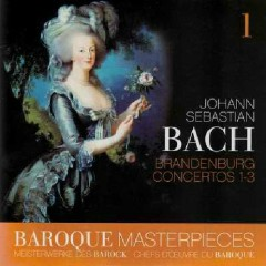 Baroque Masterpieces CD 1 - Bach Brandenburg Concertos