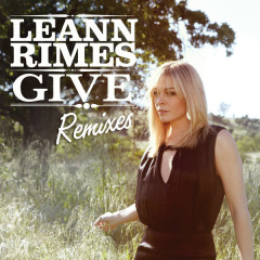 Give (Remixes) - LeAnn Rimes