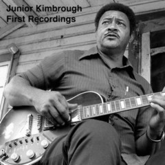 First Recordings - Junior Kimbrough