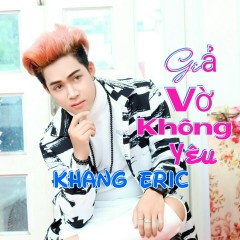 Giả Vờ Không Yêu - Khang Eric