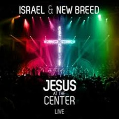 Jesus At The Center (CD1) - Israel Houghton