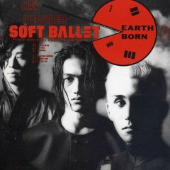 Earth Born (Reissue 2013) - SOFT BALLET
