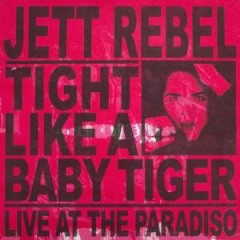 Tight Like A Baby Tiger Live At The Paradiso - Jett Rebel