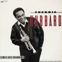 Times Are Changing - Freddie Hubbard