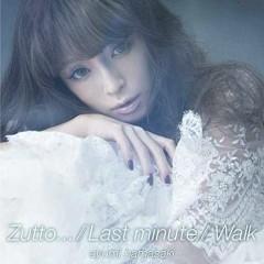 Zutto... / Last minute / Walk - Ayumi Hamasaki