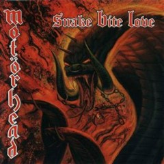 Snake Bite Love - Motorhead