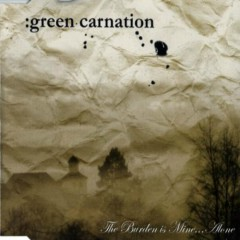 The Burden Is Mine... Alone - Green Carnation