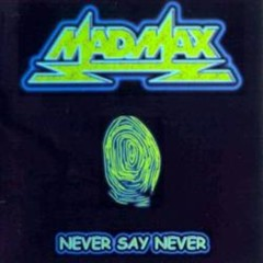 Never Say Never - Mad Max
