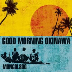 Good Morning Okinawa - MONGOL800