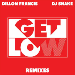 Get Low (Remixes) (EP) - Dillon Francis,DJ Snake