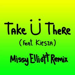 Take Ü There (Missy Elliott Remix) - Jack Ü,Kiesza