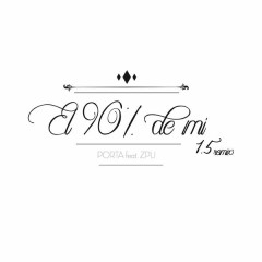 El 90% De Mi 1.5 (Remix) - Porta, Zpu