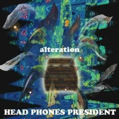 Alteration - HEAD PHONES PRESIDENT
