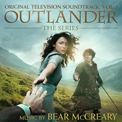 Outlander: The Series Original Television Soundtrack Vol. 1 - Bear McCreary,Raya Yarbrough
