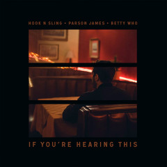 If You're Hearing This (Single) - Hook N Sling, Parson James, Betty Who