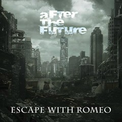 After The Future - Escape With Romeo