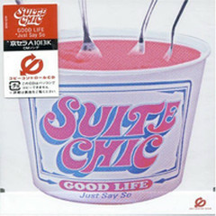 GOOD LIFE / Just Say So - SUITE CHIC
