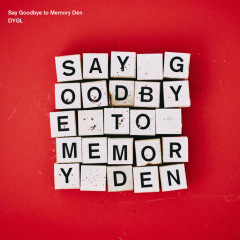 Say Goodbye to Memory Den - DYGL