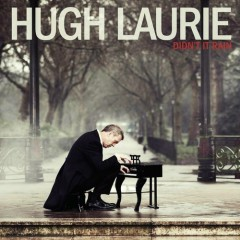 Didn't It Rain (Deluxe Edition) - Hugh Laurie