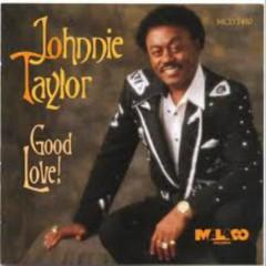 Good Love! - Johnny Taylor