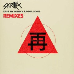 Ease My Mind v Ragga Bomb Remixes - EP - Skrillex