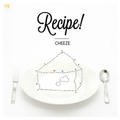 Recipe!  - Cheeze