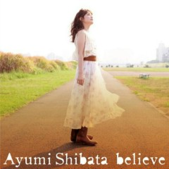 Believe - Ayumi Shibata
