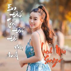Em Đến Trái Đất Để Yêu Anh - Linh Miu