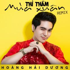 Thì Thầm Mùa Xuân Remix - Hoàng Hải Dương