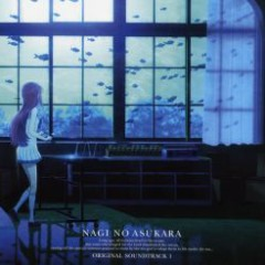 Nagi no Asukara Original Soundtrack 1 - Nagi no Asukara