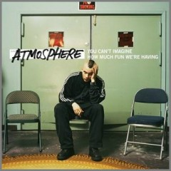 You Can't Imagine How Much Fun We're Having - Atmosphere
