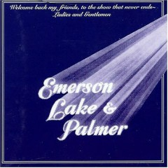 Welcome back my friends, to the show that never ends (CD1) - Emerson,Lake & Palmer