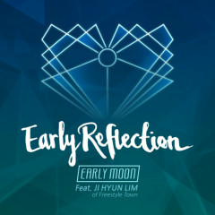 Early Reflection - EARLY MOON