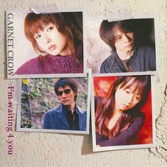 I'm Waiting 4 You (CD1) - Garnet Crow