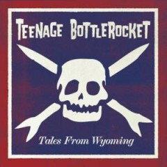 Tales From Wyoming - Teenage Bottlerocket