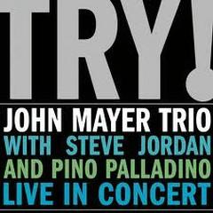 Try! - John Mayer Trio Live In Concert - John Mayer