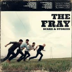 Scars And Stories - The Fray