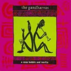 A Soap Bubble And Inertia - The Gandharvas