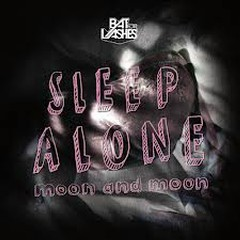 Sleep Alone - Bat for Lashes