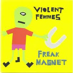 Freak Magnet - Violent Femmes