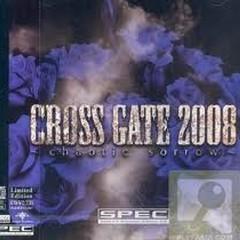 CROSS GATE 2008-chaotic sorrow-
