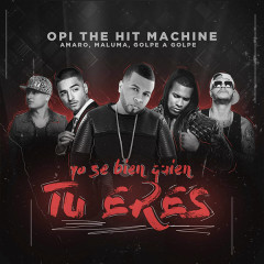 Yo Se Bien Quien Tu Eres (Single) - Opi The Hit Machine, Maluma, Golpe A Golpe, Amaro