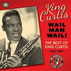 Wail Man Wail-The Best of King Curtis (CD10)
