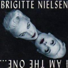 I Am The One...Nobody Else - Brigitte Nielsen