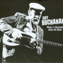 When A Telecaster Plays The Blues - Roy Buchanan